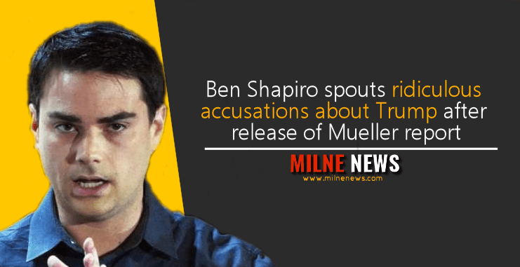 Ben Shapiro spouts ridiculous accusations about Trump after release of Mueller report
