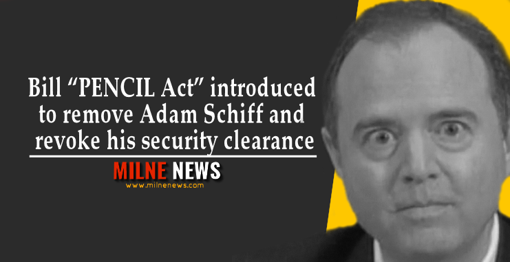 """Bill """"PENCIL Act"""" introduced to remove Adam Schiff and revoke his security clearance"""