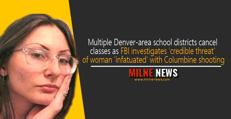 Multiple Denver-area school districts cancel classes as FBI investigates 'credible threat' of woman 'infatuated' with Columbine shooting