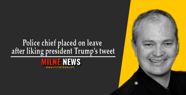 Police chief placed on leave after liking president Trump's tweet