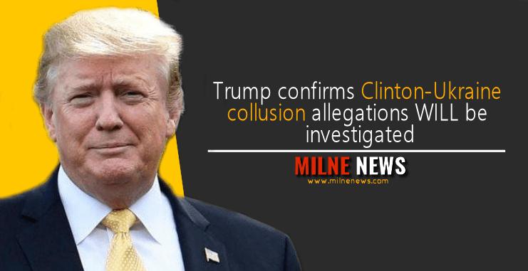 Trump confirms Clinton-Ukraine collusion allegations WILL be investigated