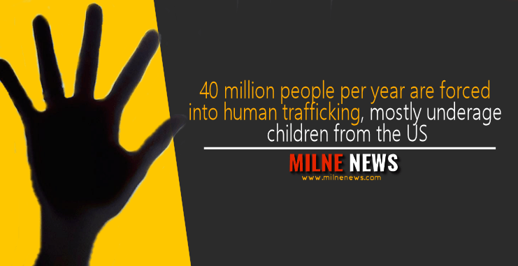 40 million people per year are forced into human trafficking, mostly underage children from the US