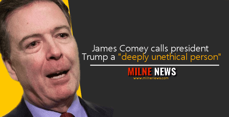 """James Comey calls president Trump a """"deeply unethical person"""""""