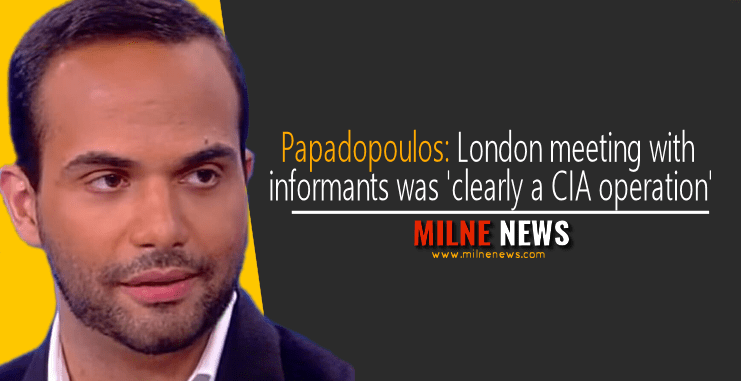 Papadopoulos: London meeting with informants was 'clearly a CIA operation'