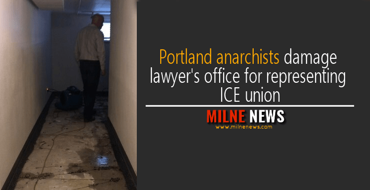 Portland anarchists damage lawyer's office for representing ICE union