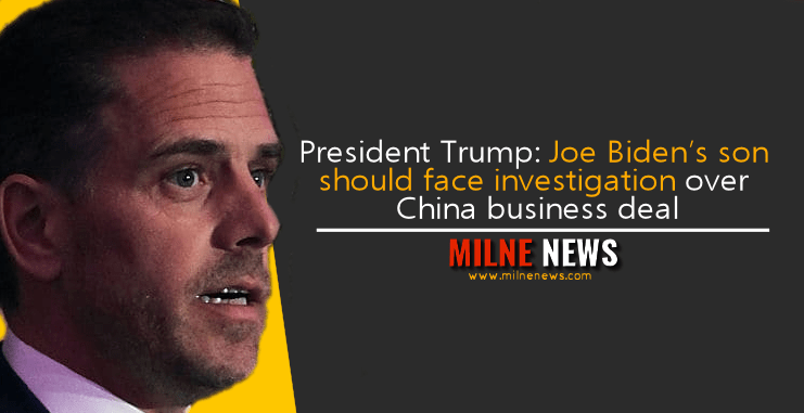 President Trump: Joe Biden's son should face investigation over China business deal