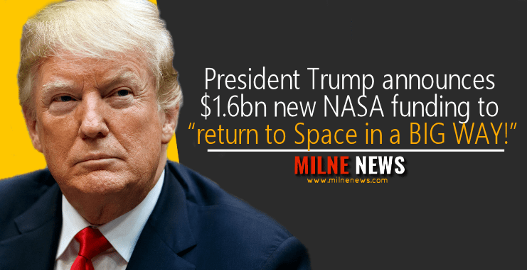"President Trump announces $1.6bn new NASA funding to ""return to Space in a BIG WAY!"""