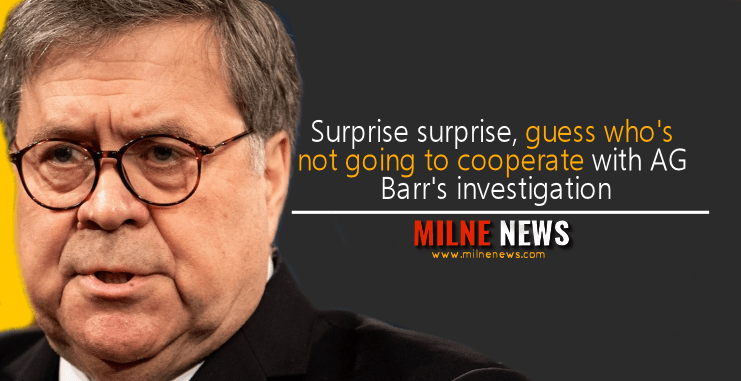Surprise surprise, guess who's not going to cooperate with AG Barr's investigation