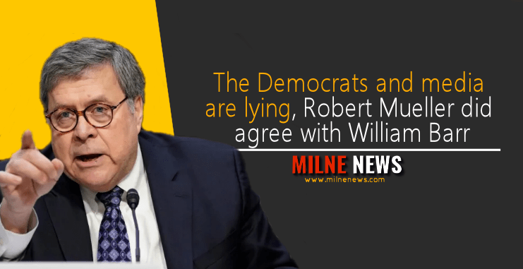The Democrats and media are lying, Robert Mueller did agree with William Barr