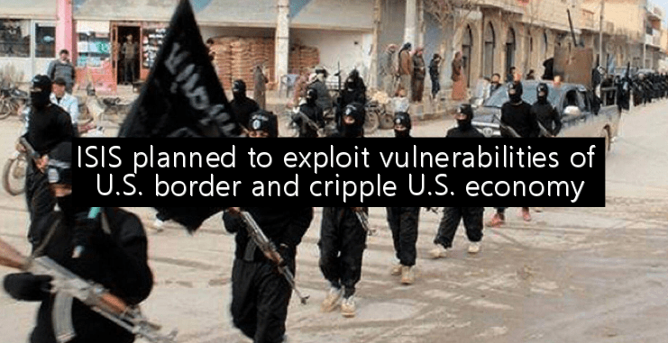 ISIS planned to exploit vulnerabilities of U.S. border and cripple U.S. economy
