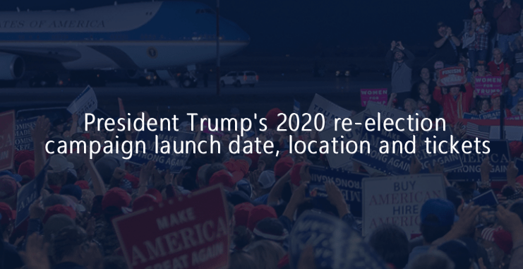 President Trump's 2020 re-election campaign launch date, location and tickets