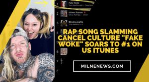 "Rap Song Slamming Cancel Culture ""Fake Woke"" Soars To #1 On US iTunes"