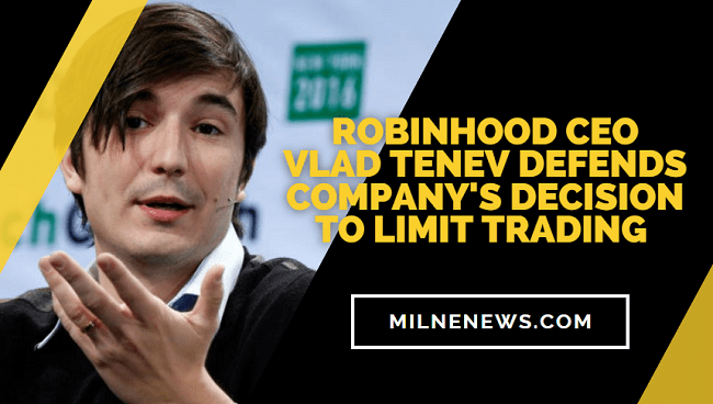 Robinhood CEO Vlad Tenev Defends Company's Decision To Limit Trading