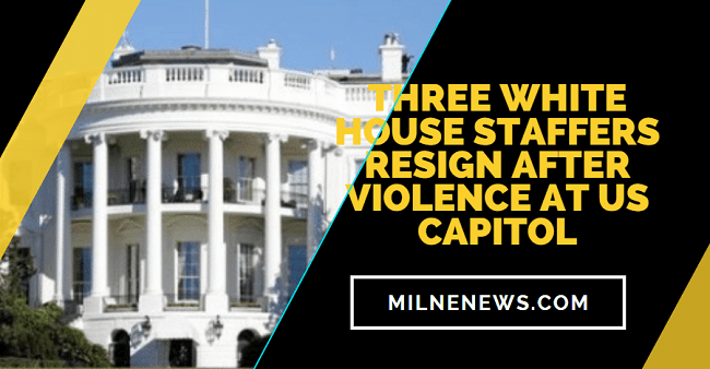 Three White House staffers resign after violence at US Capitol