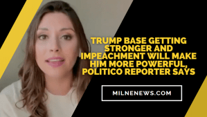 Trump Base Getting Stronger and Impeachment Will Make Him More Powerful, Politico Reporter Says