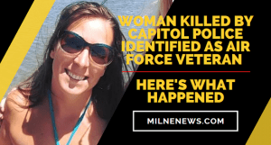 Woman Killed By Capitol Police Identified As Air Force Veteran, Here's What Happened
