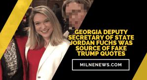 Georgia Deputy Secretary Of State Jordan Fuchs Was Source Of Fake Trump Quotes