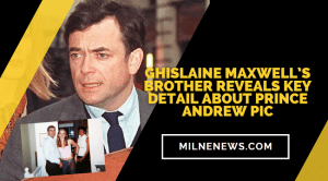 Ghislaine Maxwell's Brother Reveals Key Detail About Prince Andrew Pic