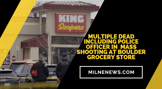 Multiple Dead Including Police Officer In Mass Shooting At Boulder Grocery Store