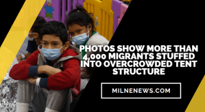 Photos Show More Than 4,000 Migrants Stuffed Into Overcrowded Tent Structure