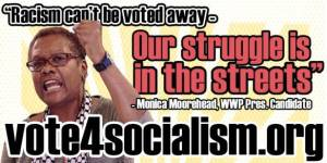 racism-cant-be-voted-away-struggle-streets-monica-moorehead-wwp-presidential-candidate