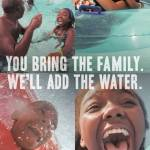 You Bring The Family. We'll Add The Water.