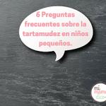 6 Preguntas frecuentes sobre la tartamudez en niños pequeños