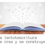 La lectotescritura se crea y se construye.