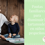 Pautas familiares para disminuir la tartamudez en niños pequeños