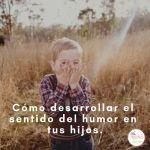 Cómo desarrollar el sentido del humor en tus hijos