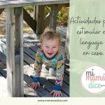 Lenguaje: Actividades para estimular el lenguaje de tu hijo en casa