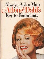 Always Ask a Man: Arlene Dahl's Key to Femininity. Englewood Cliffs: Prentice Hall. 1965.