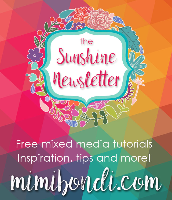 Mimi Bondi's Sunshine Newsletter: mixed media tutorials, tips & inspiration!