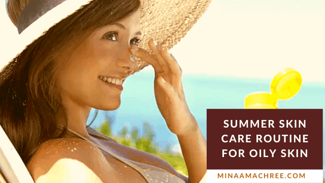 Summer Skin Care Routine for Oily Skin