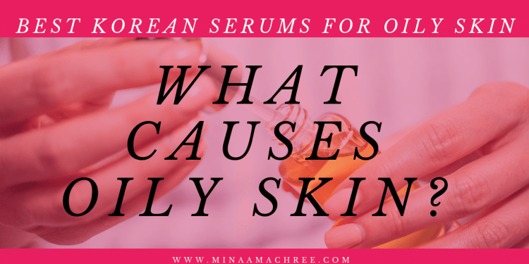 WHAT CAUSES OILY SKIN