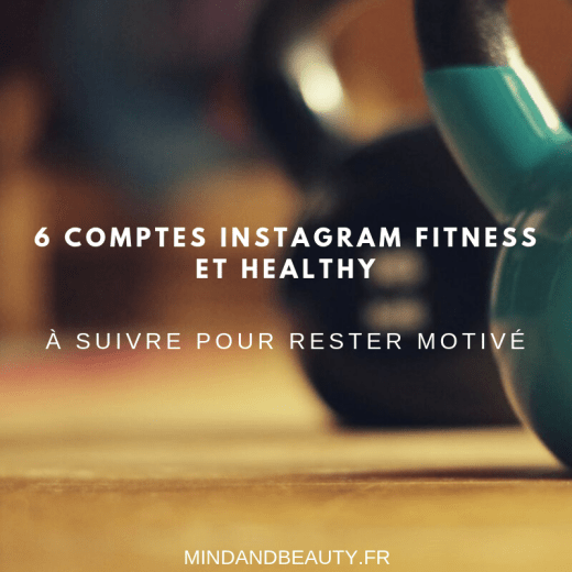 Mind & Beauty - 6 comptes Instagram fitness et healthy pour rester motivé