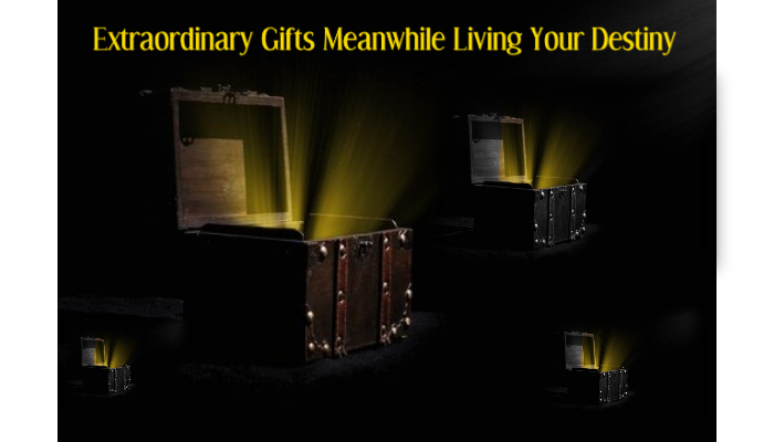 Extraordinary Gifts Meanwhile Living Your Destiny