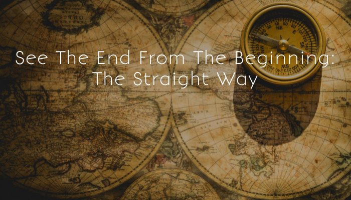See The End From The Beginning: The Straight Way