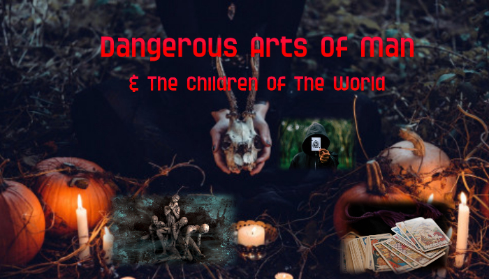 Dangerous Arts Of Man And The Children Of The World
