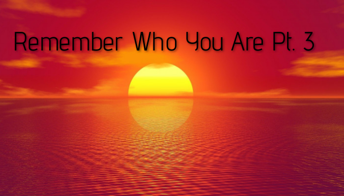 Remember Who You Are Pt. 3