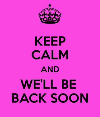 keep-calm-and-we-ll-be-back-soon