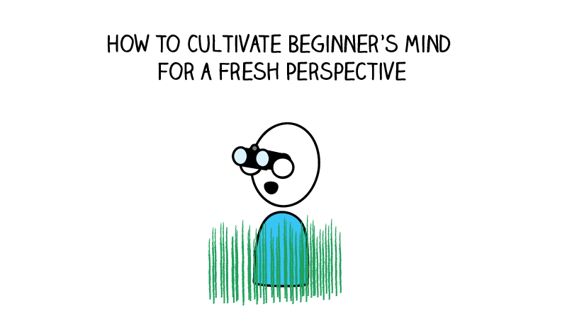How to Cultivate Beginner's Mind for a Fresh Perspective