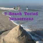 5 Beach Tested Sun Screens www.mindfulmomma.com