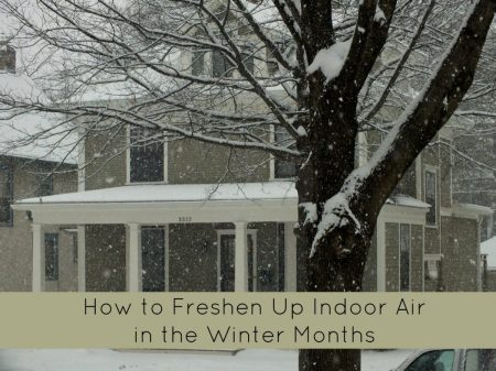 How to Keep Indoor Air Fresh All Winter Long