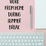 How to Work from Home During Summer Break