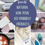 My Top Natural, Non-Toxic & Eco-Friendly Products in Every Category