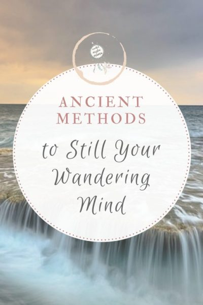 Ancient Methods to Still Your Wandering Mind