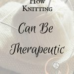 How Knitting Can Be Therapeutic