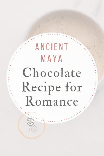 Ancient Maya Chocolate Recipe for Romance (by Nick Polizzi)