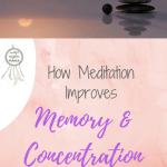How Meditation Improves Memory & Concentration (+ Calming Meditation)